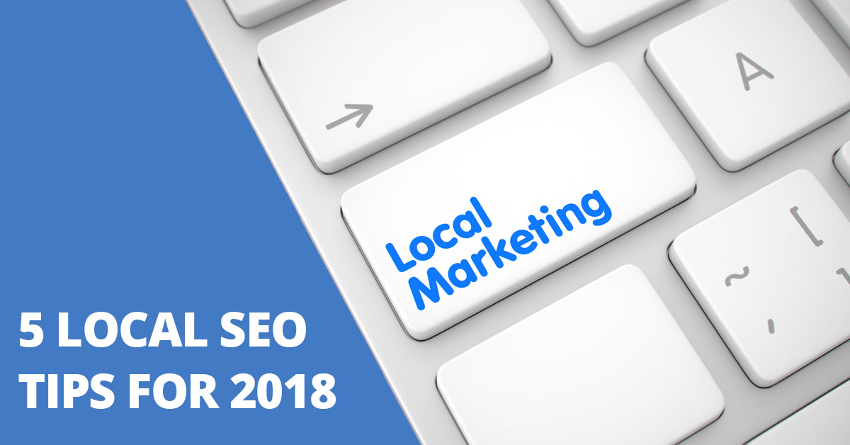 From the Experts: Here are 5 Local SEO Tips for 2018